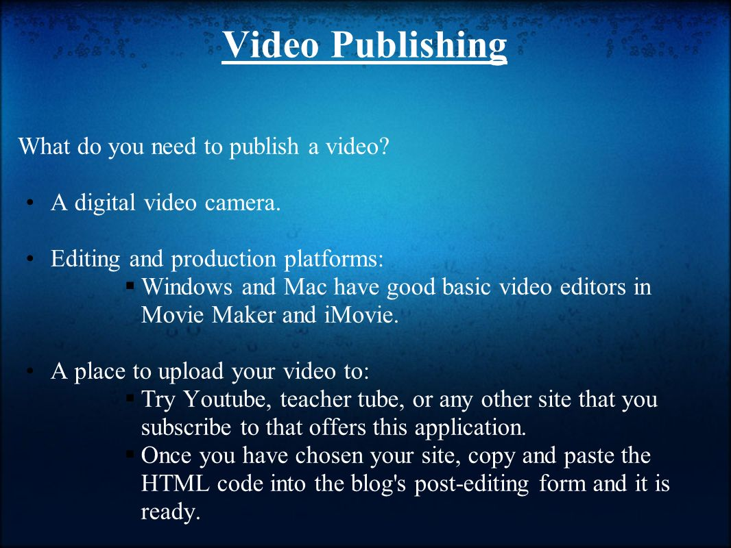 Video Publishing What do you need to publish a video.