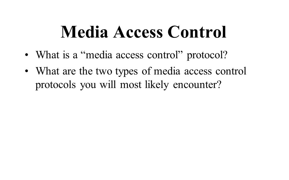 Media Access Control What is a media access control protocol.