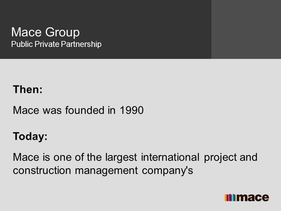 Mace Group Public Private Partnership  Then: Mace was