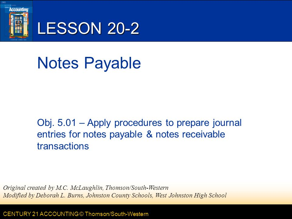 CENTURY 21 ACCOUNTING © Thomson/South-Western LESSON 20-2 Notes Payable Obj.