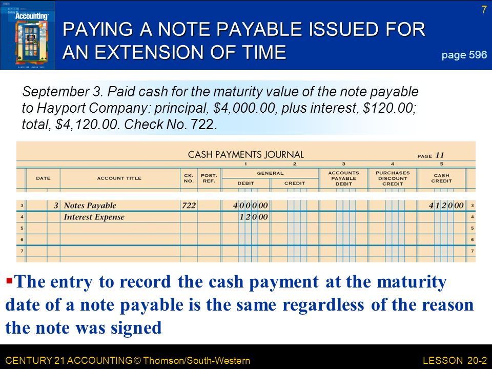 CENTURY 21 ACCOUNTING © Thomson/South-Western 7 LESSON 20-2 PAYING A NOTE PAYABLE ISSUED FOR AN EXTENSION OF TIME page 596 September 3.