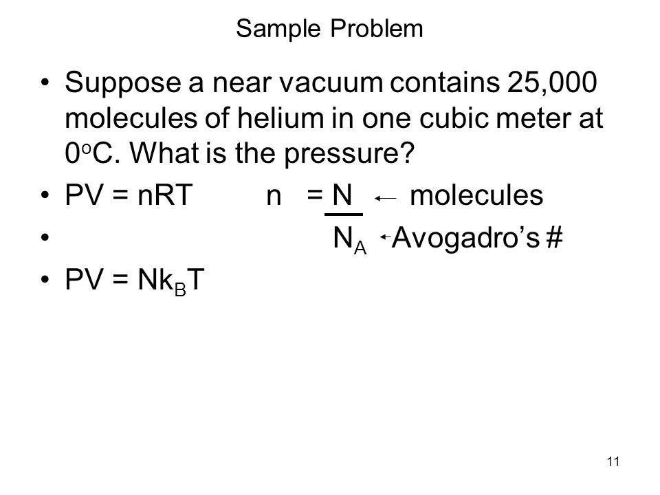 11 Sample Problem Suppose a near vacuum contains 25,000 molecules of helium in one cubic meter at 0 o C.