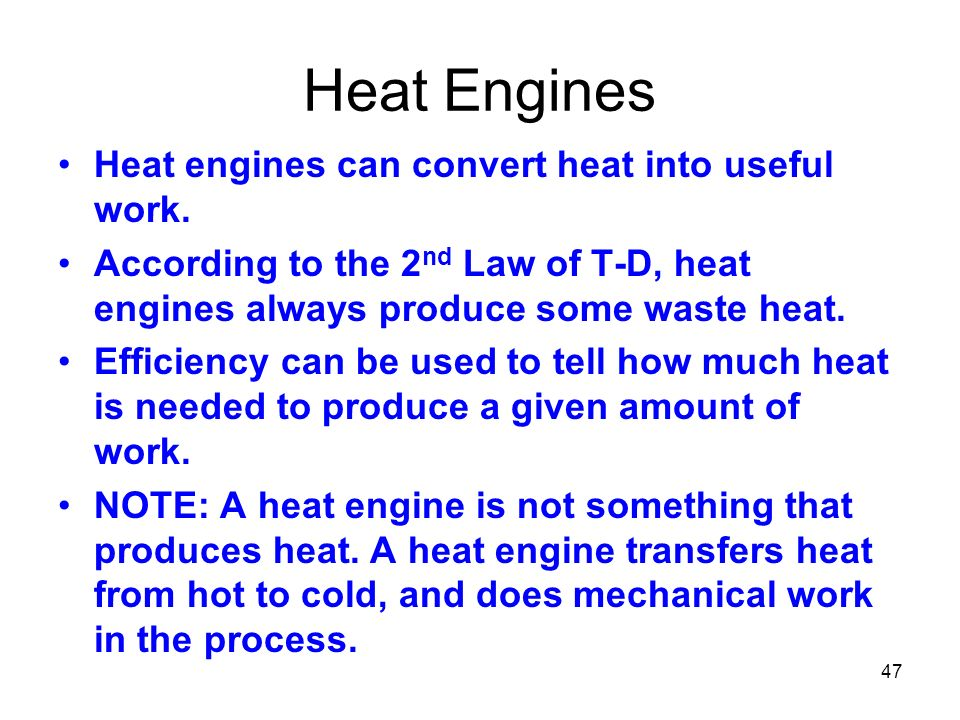 47 Heat Engines Heat engines can convert heat into useful work.