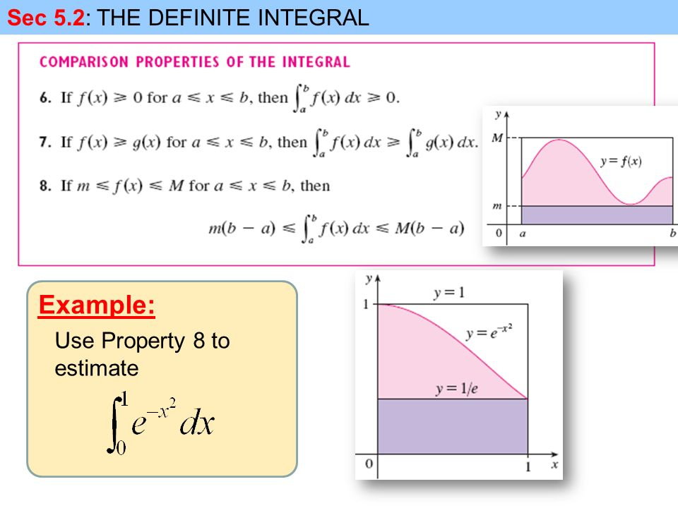 Example: Sec 5.2: THE DEFINITE INTEGRAL Use Property 8 to estimate