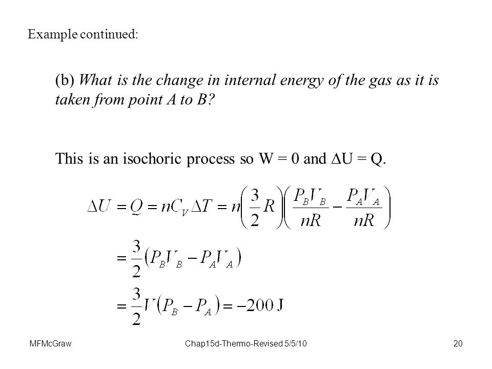 MFMcGrawChap15d-Thermo-Revised 5/5/1020 Example continued: (b) What is the change in internal energy of the gas as it is taken from point A to B.