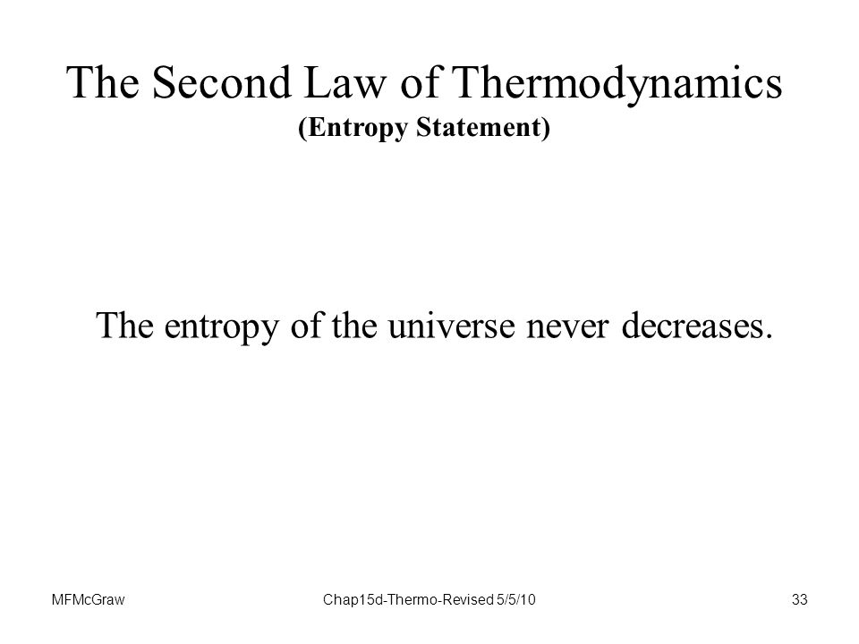 MFMcGrawChap15d-Thermo-Revised 5/5/1033 The entropy of the universe never decreases.
