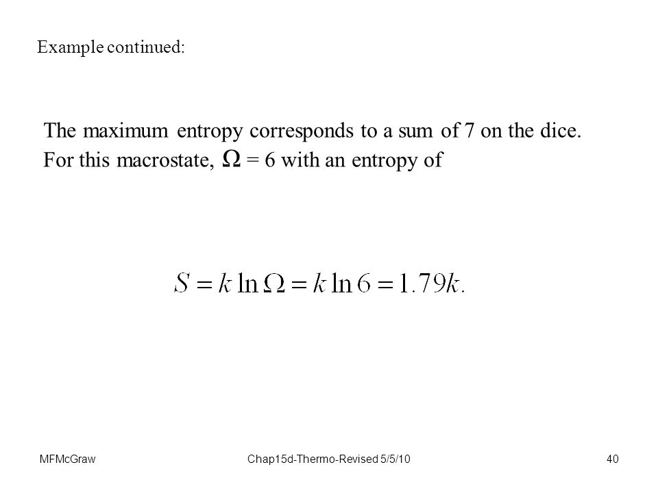 MFMcGrawChap15d-Thermo-Revised 5/5/1040 Example continued: The maximum entropy corresponds to a sum of 7 on the dice.
