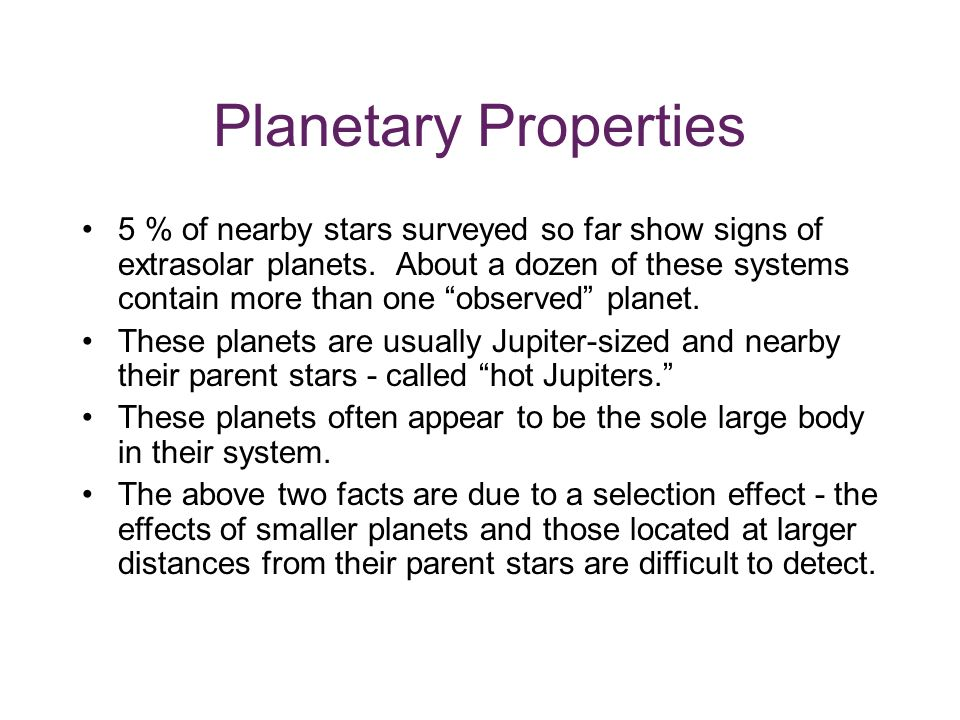 Planetary Properties 5 % of nearby stars surveyed so far show signs of extrasolar planets.