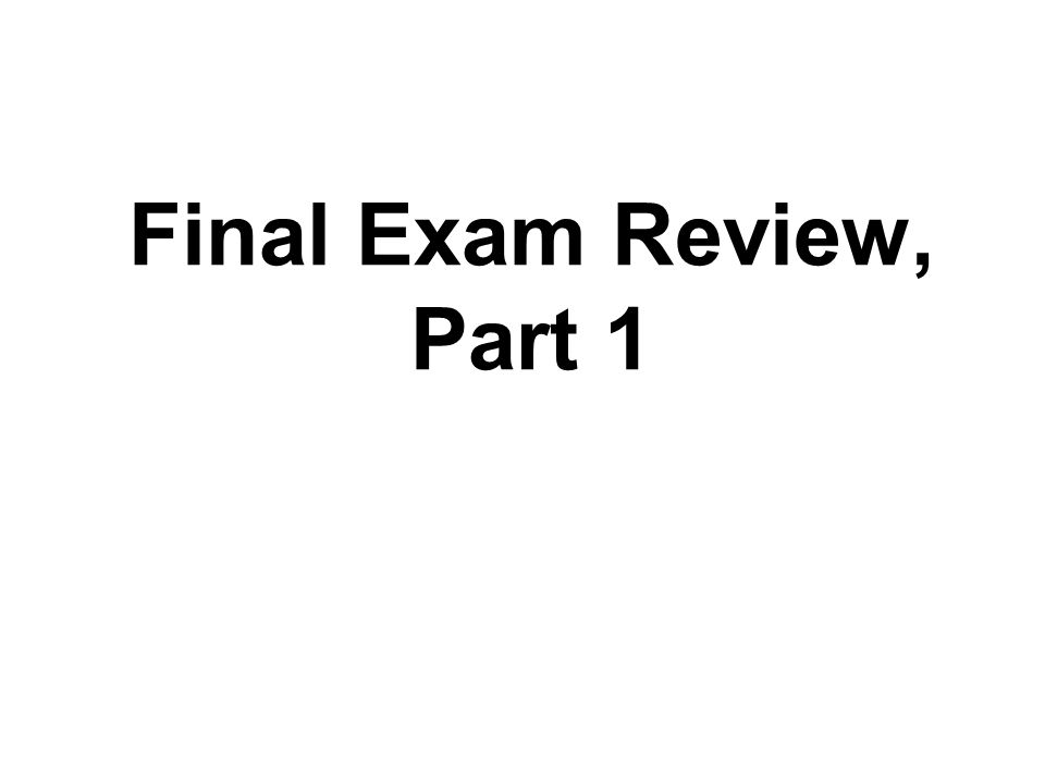 Final Exam Review, Part 1
