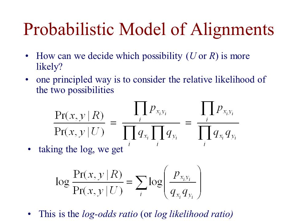 Probabilistic Model of Alignments How can we decide which possibility (U or R) is more likely.