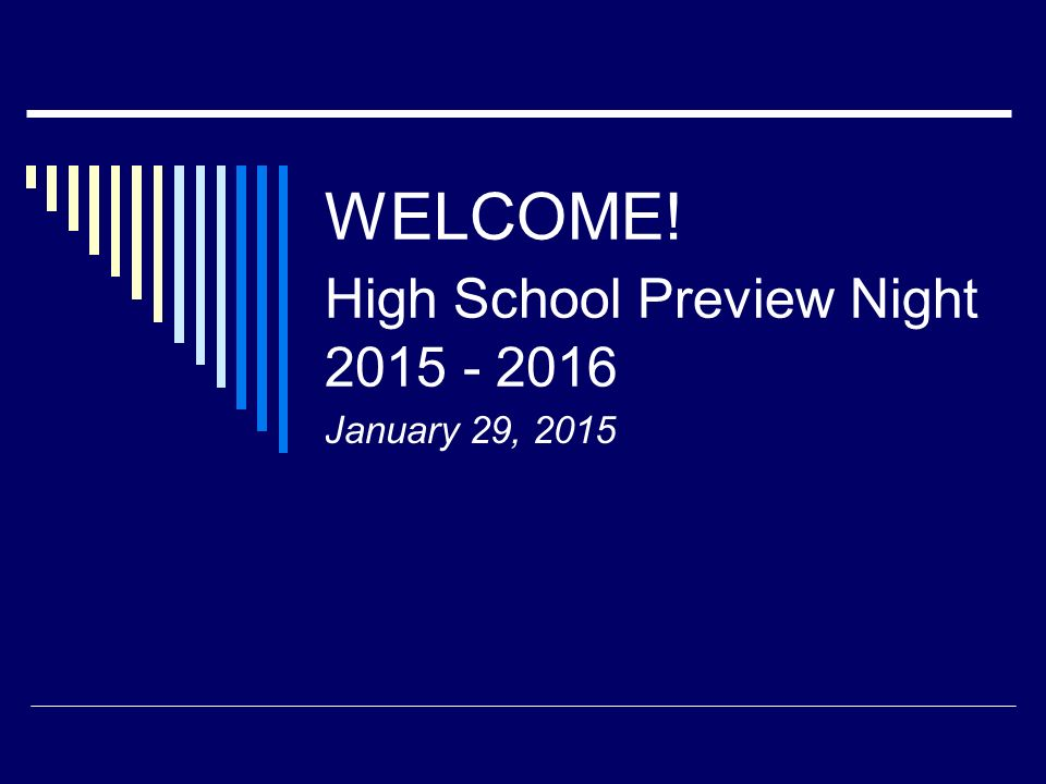 WELCOME! High School Preview Night January 29, 2015