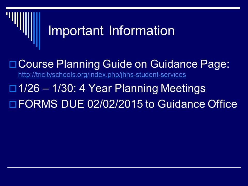Important Information  Course Planning Guide on Guidance Page:      1/26 – 1/30: 4 Year Planning Meetings  FORMS DUE 02/02/2015 to Guidance Office
