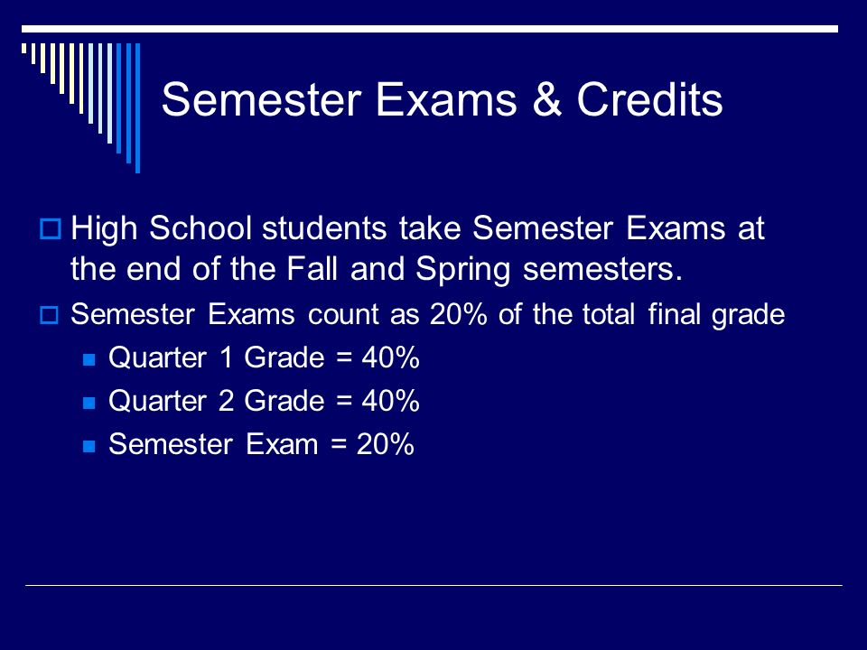 Semester Exams & Credits  High School students take Semester Exams at the end of the Fall and Spring semesters.