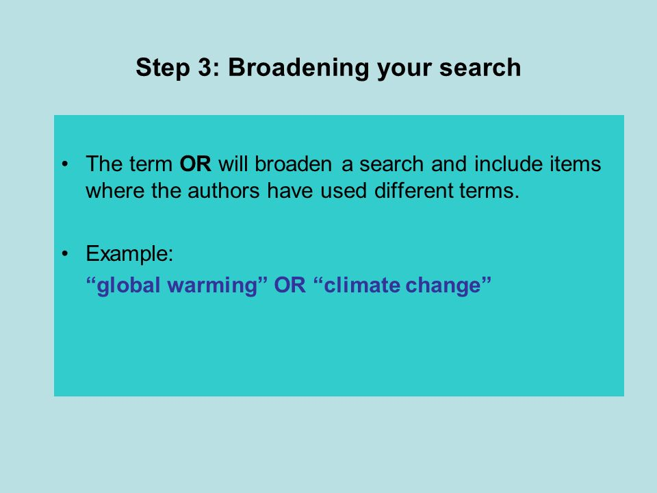 Step 3: Broadening your search The term OR will broaden a search and include items where the authors have used different terms.