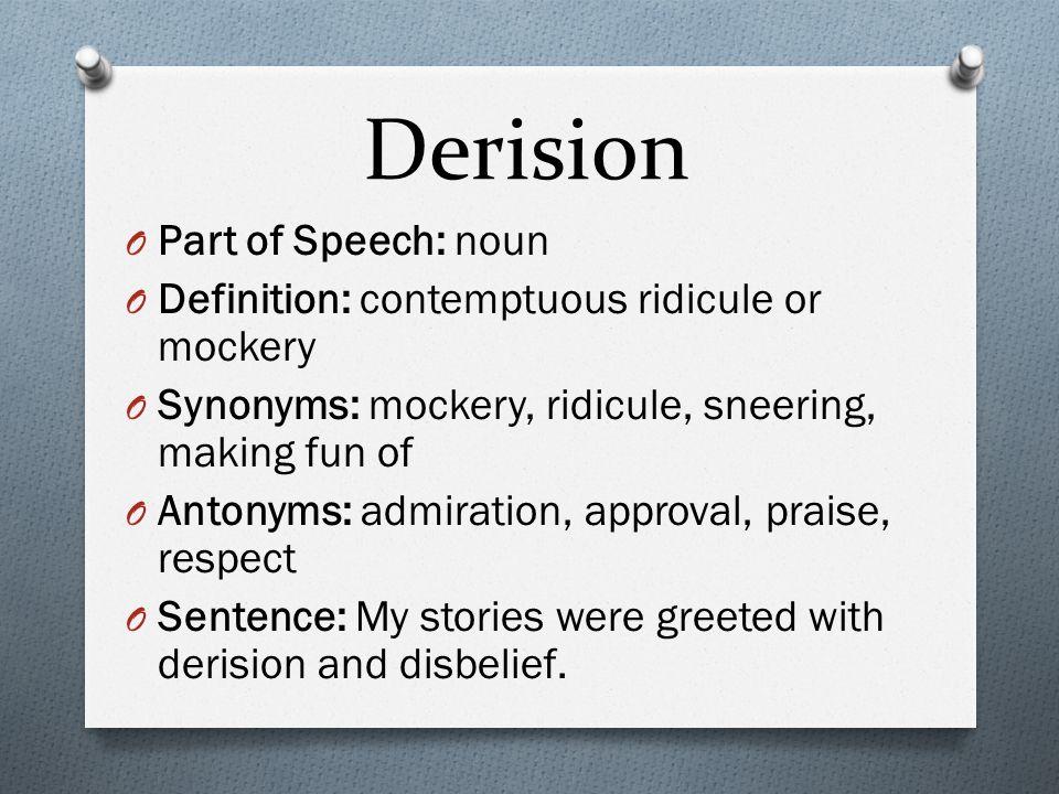 Derision O Part of Speech: noun O Definition: contemptuous ridicule ...