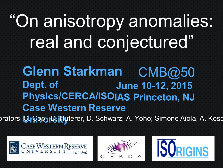 Glenn Starkman Dept  of Physics/CERCA/ISO Case Western