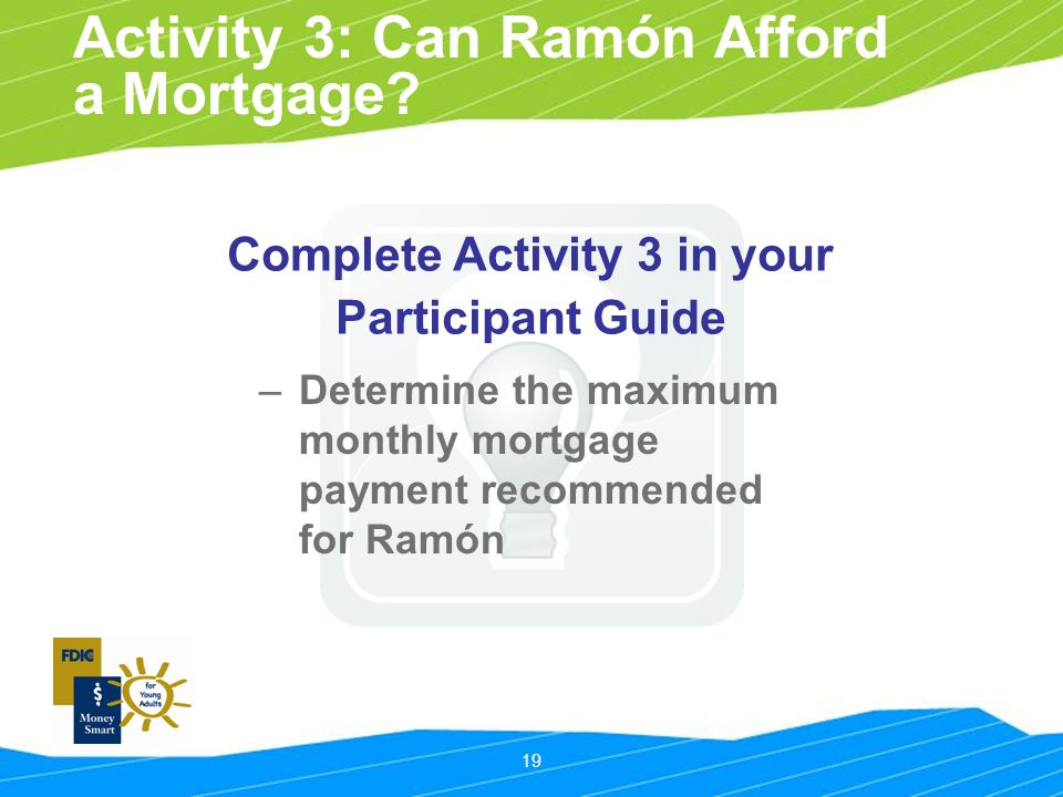 19 Activity 3: Can Ramón Afford a Mortgage.