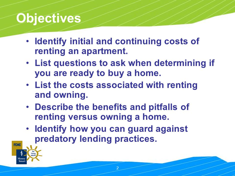 2 Objectives Identify initial and continuing costs of renting an apartment.