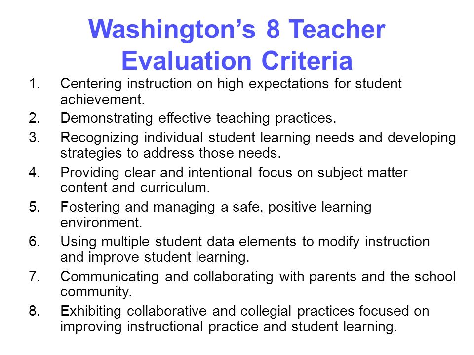 Washington's 8 Teacher Evaluation Criteria 1.Centering instruction on high expectations for student achievement.