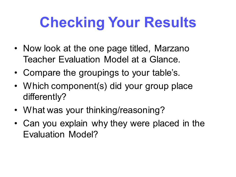 Checking Your Results Now look at the one page titled, Marzano Teacher Evaluation Model at a Glance.