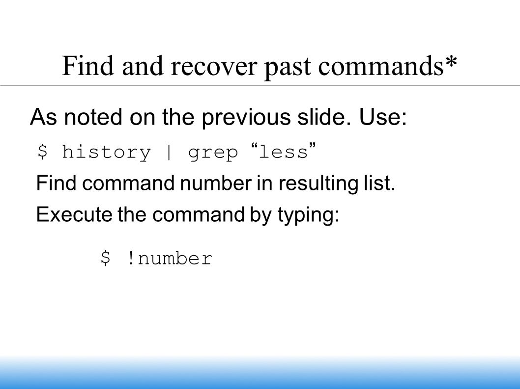 Find and recover past commands* As noted on the previous slide.