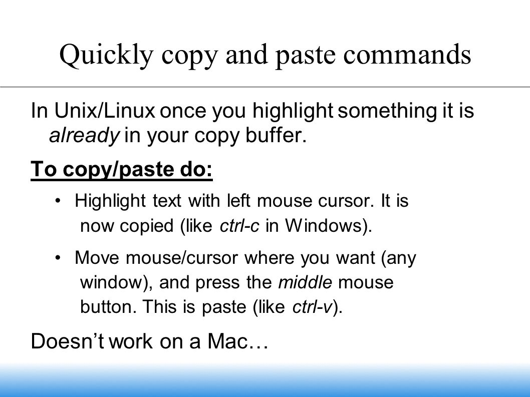 Quickly copy and paste commands In Unix/Linux once you highlight something it is already in your copy buffer.