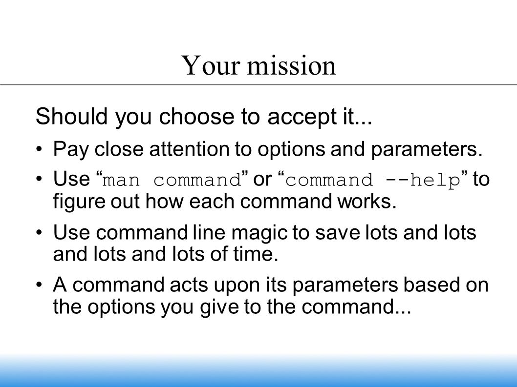 Your mission Should you choose to accept it... Pay close attention to options and parameters.