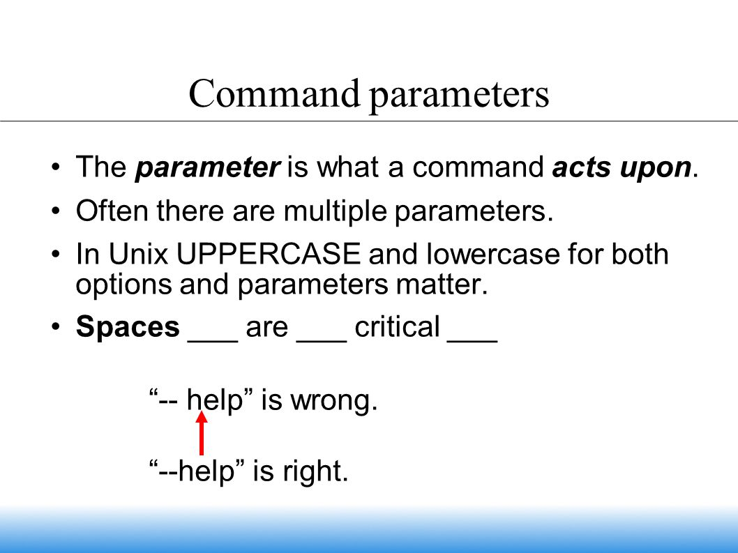 Command parameters The parameter is what a command acts upon.