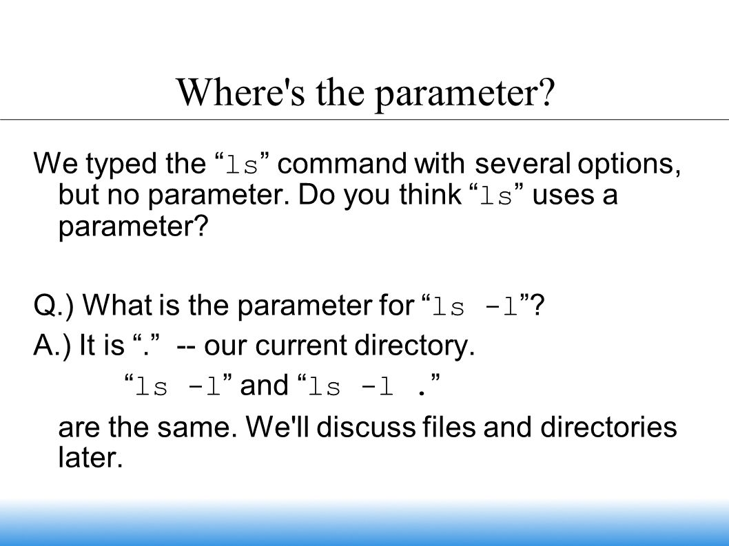 Where s the parameter. We typed the ls command with several options, but no parameter.