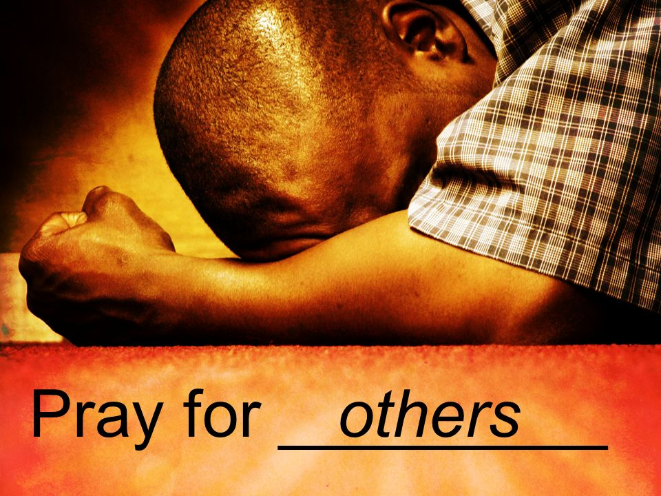 Pray for _________others