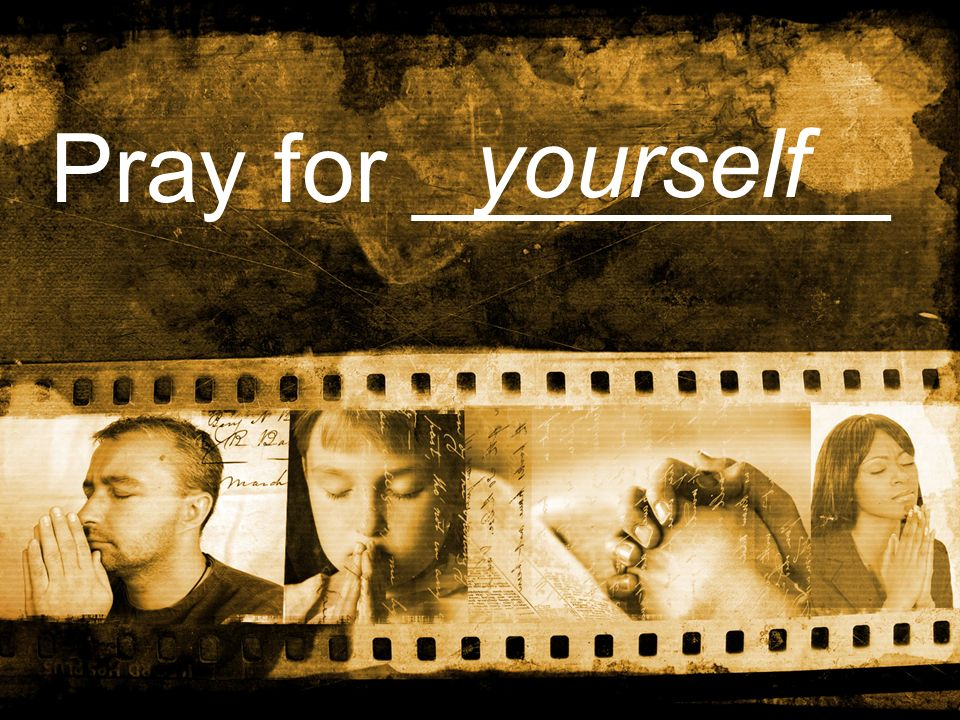 Pray for _________ yourself
