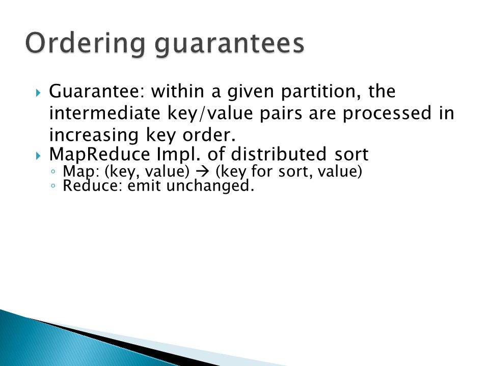  Guarantee: within a given partition, the intermediate key/value pairs are processed in increasing key order.