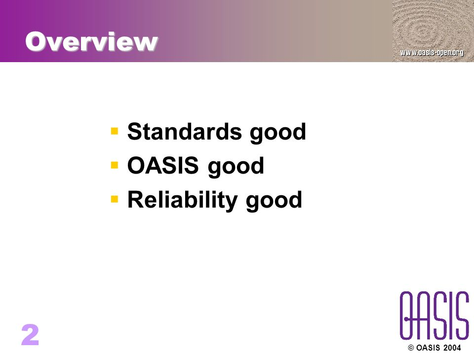 © OASIS Overview  Standards good  OASIS good  Reliability good