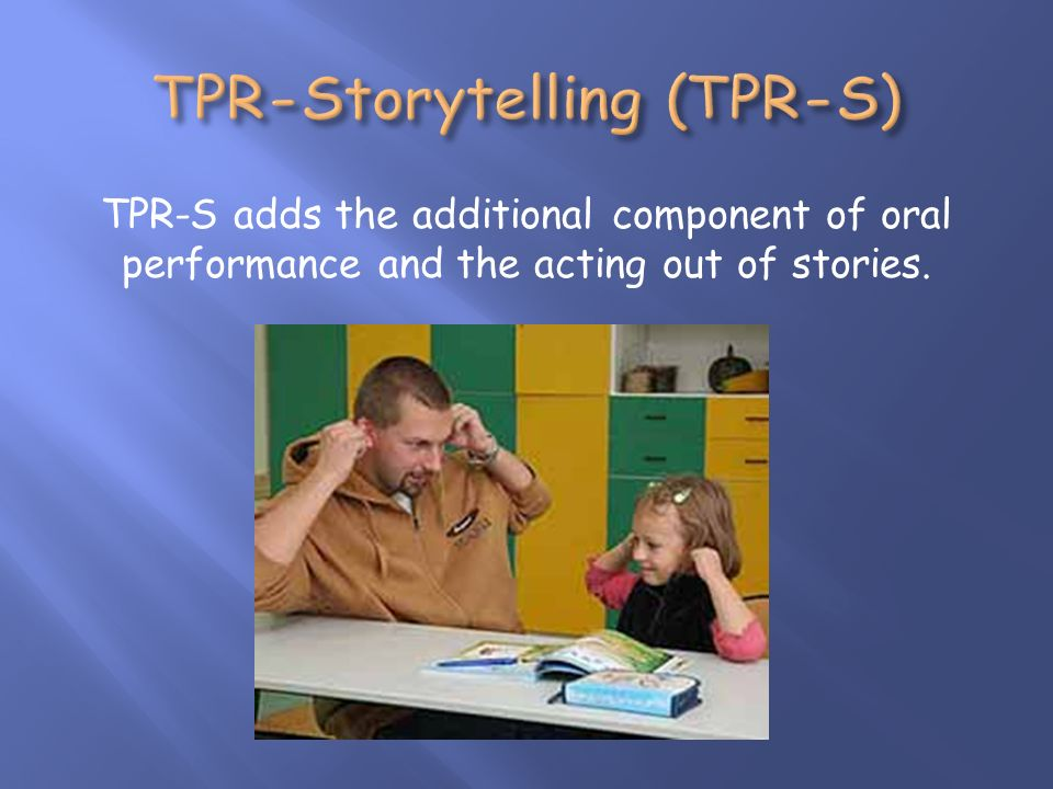 TPR-S adds the additional component of oral performance and the acting out of stories.