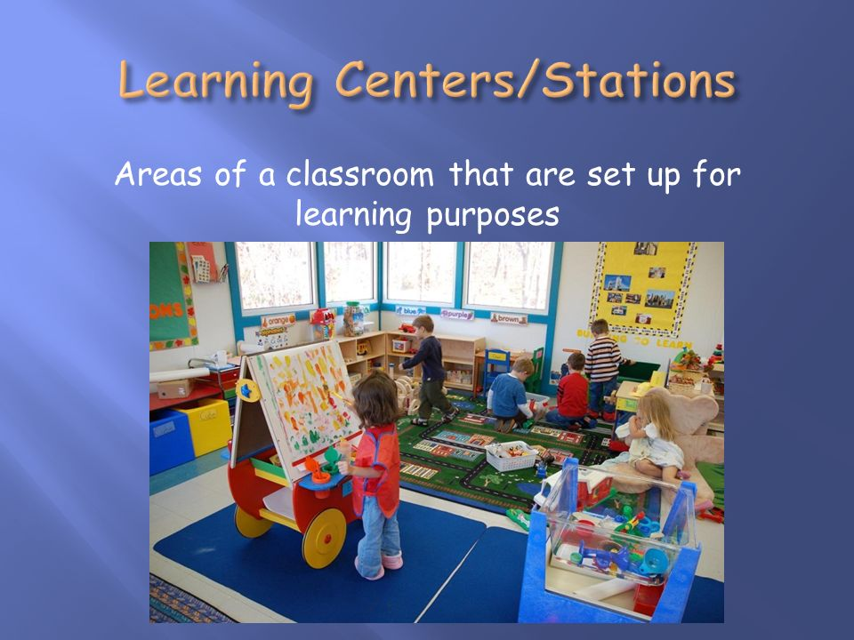Areas of a classroom that are set up for learning purposes