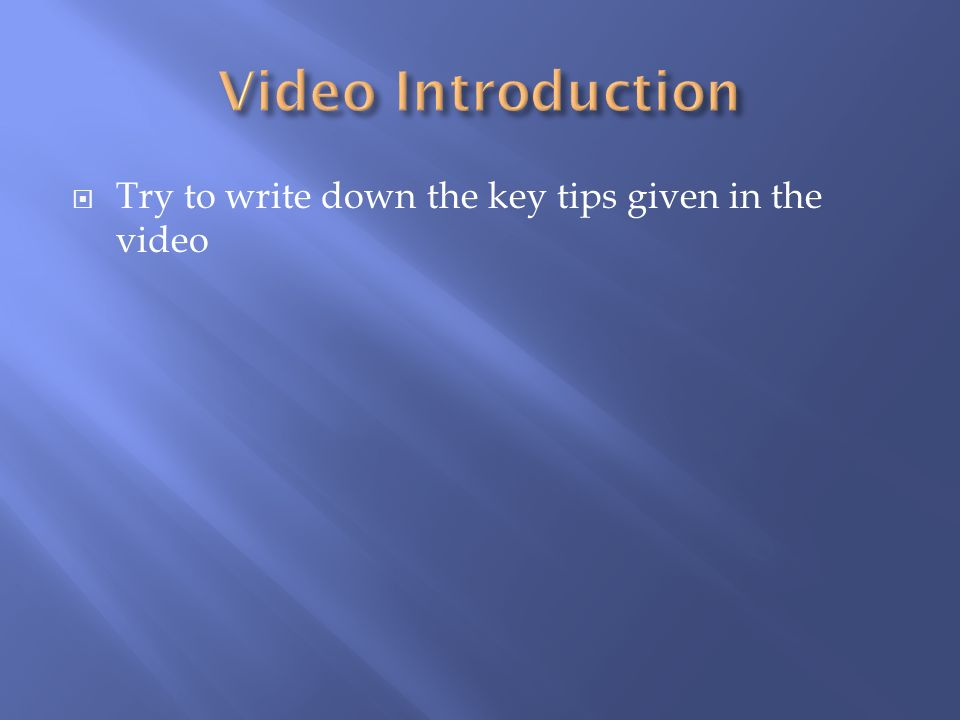  Try to write down the key tips given in the video