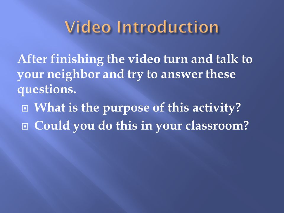 After finishing the video turn and talk to your neighbor and try to answer these questions.