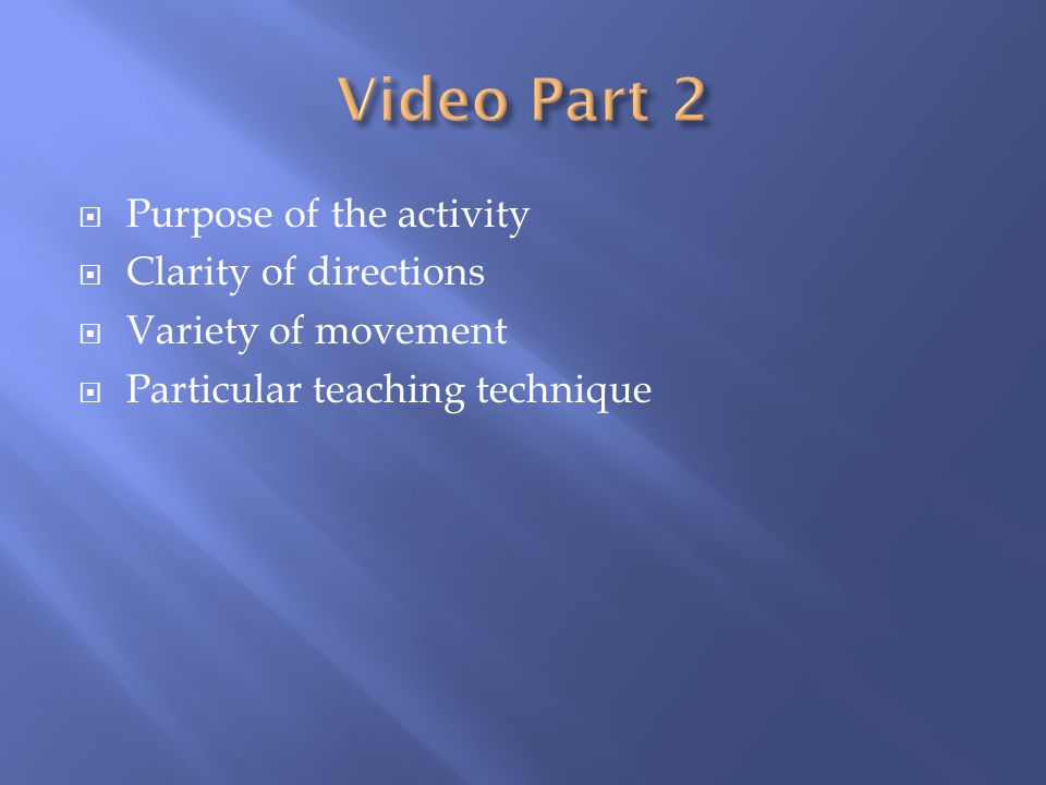  Purpose of the activity  Clarity of directions  Variety of movement  Particular teaching technique
