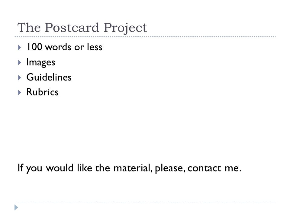 The Postcard Project  100 words or less  Images  Guidelines  Rubrics If you would like the material, please, contact me.