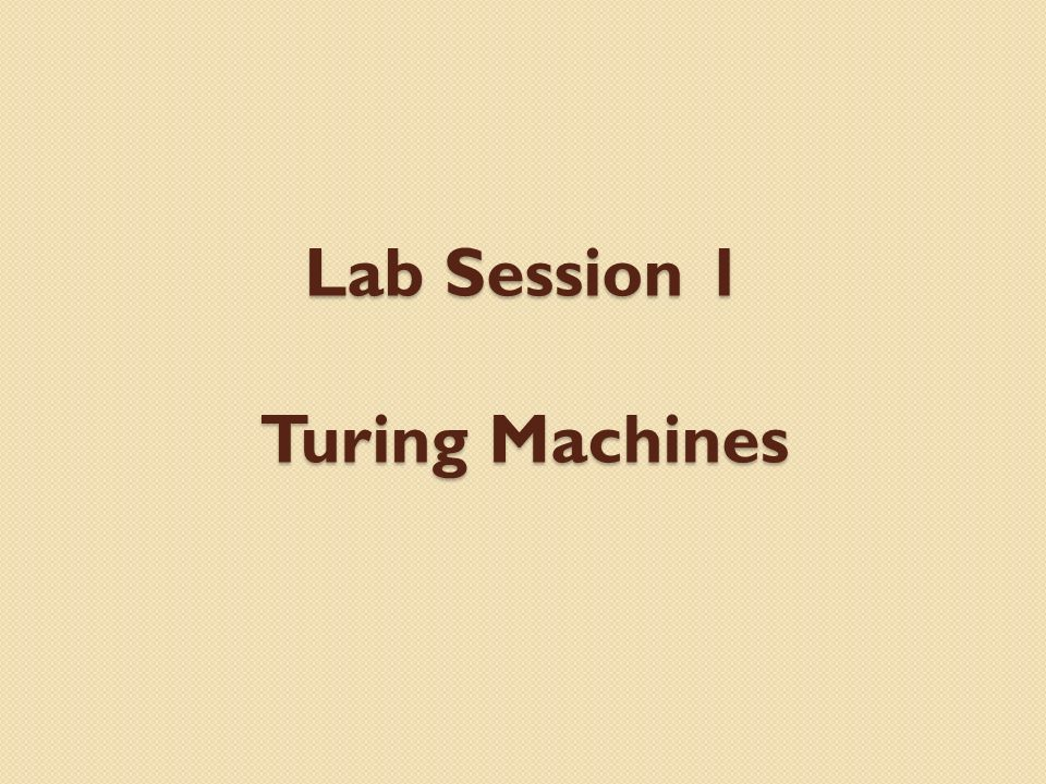 Lab Session 1 Turing Machines  Install Download and unzip TM zip on