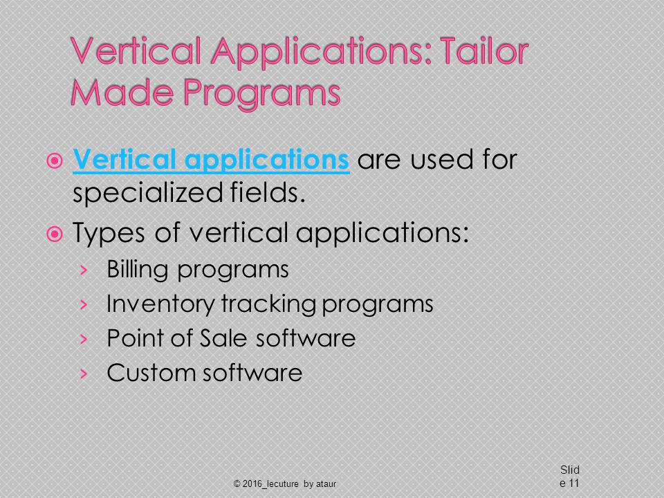  Vertical applications are used for specialized fields.