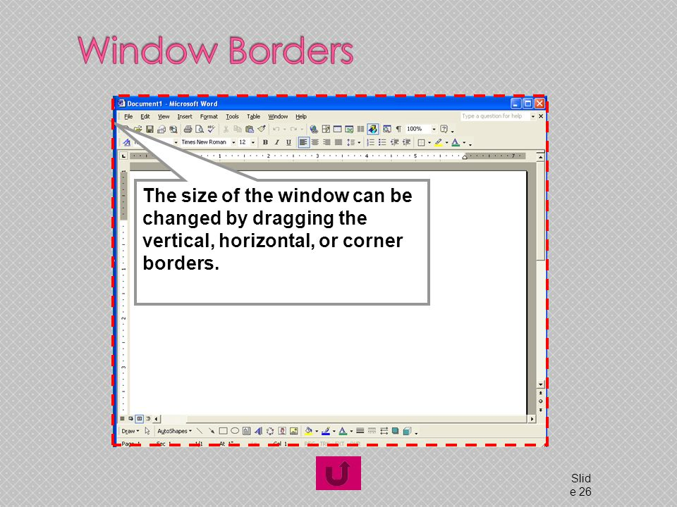 © 2005 Prentice-Hall, Inc Slid e 26 The size of the window can be changed by dragging the vertical, horizontal, or corner borders.