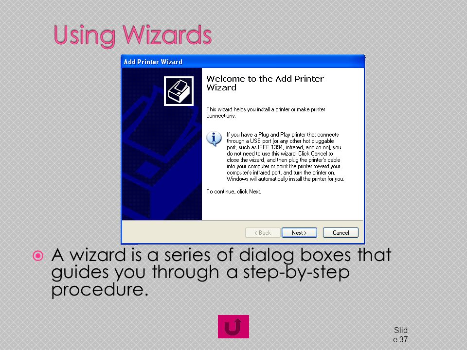  A wizard is a series of dialog boxes that guides you through a step-by-step procedure.