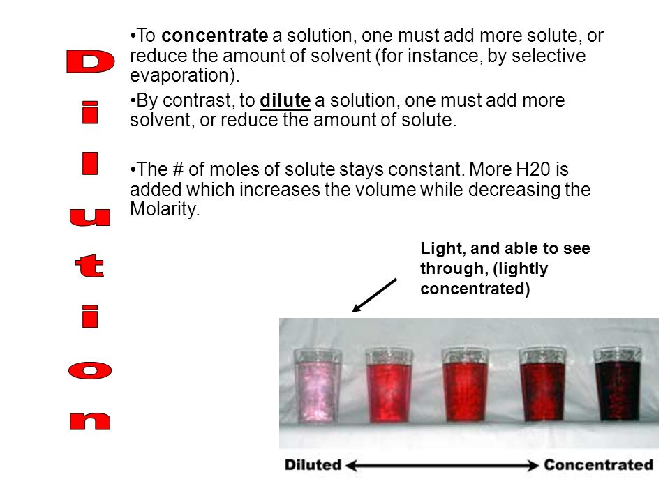 To concentrate a solution, one must add more solute, or reduce the amount of solvent (for instance, by selective evaporation).