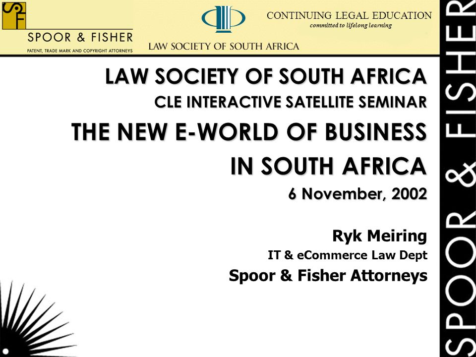 6564ad7ba862 ... lifelong learning LAW SOCIETY OF SOUTH AFRICA CLE INTERACTIVE SATELLITE  SEMINAR THE NEW E-WORLD OF BUSINESS IN SOUTH AFRICA 6 November