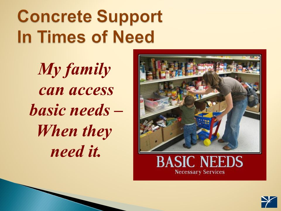 My family can access basic needs – When they need it.
