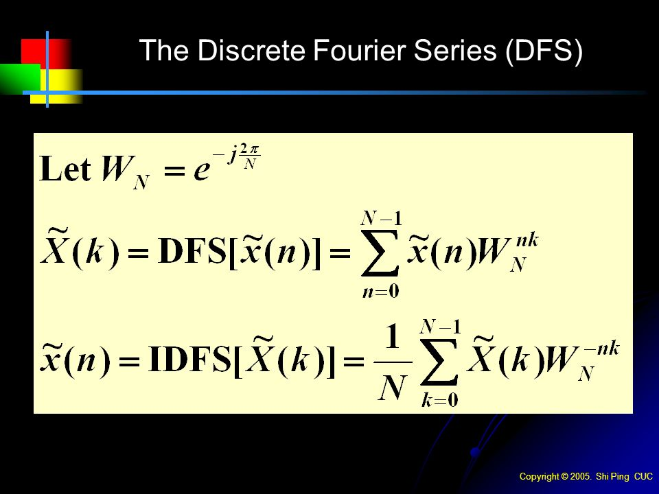 Copyright © Shi Ping CUC The Discrete Fourier Series (DFS)