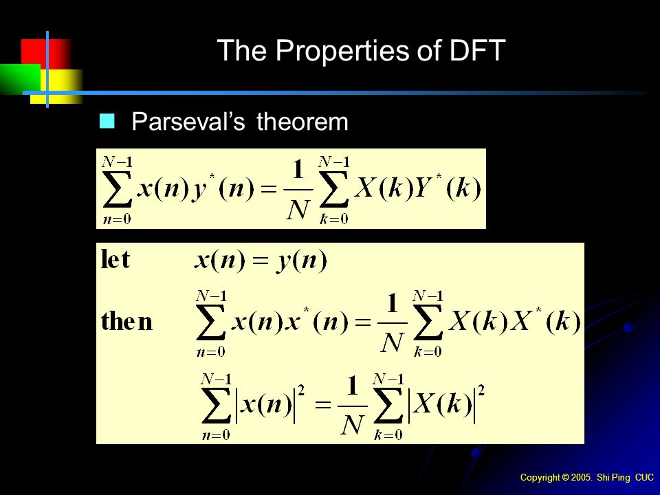 Copyright © Shi Ping CUC The Properties of DFT Parseval's theorem