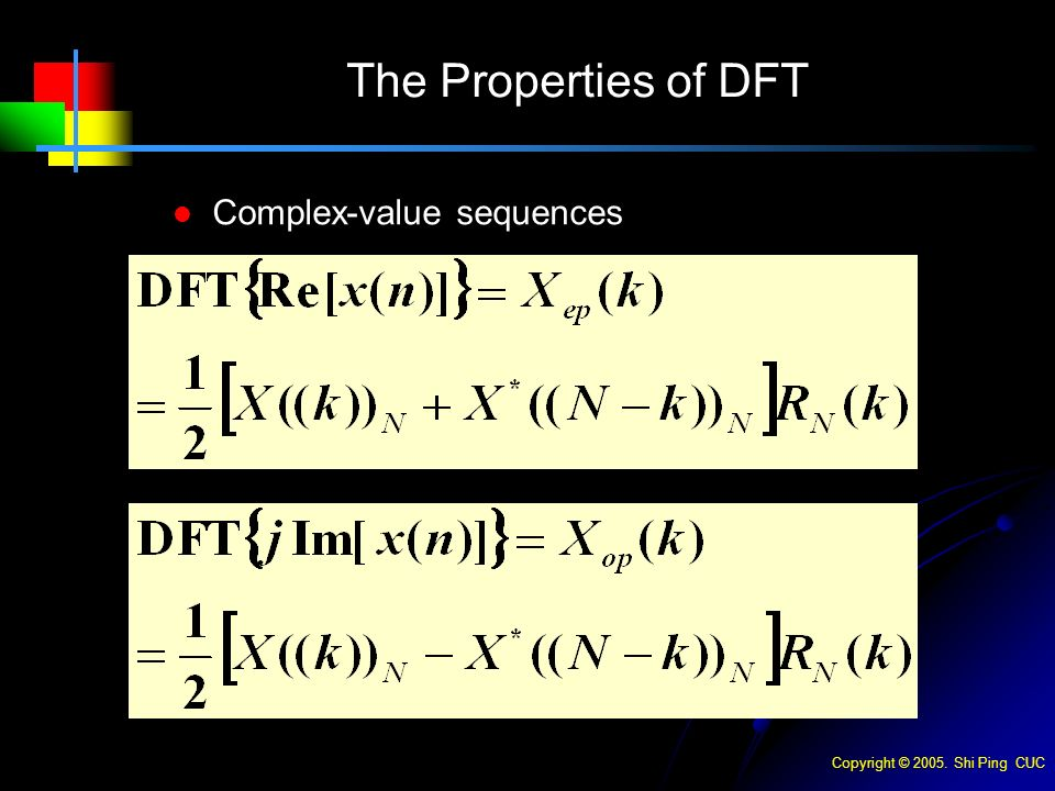 Copyright © Shi Ping CUC The Properties of DFT Complex-value sequences