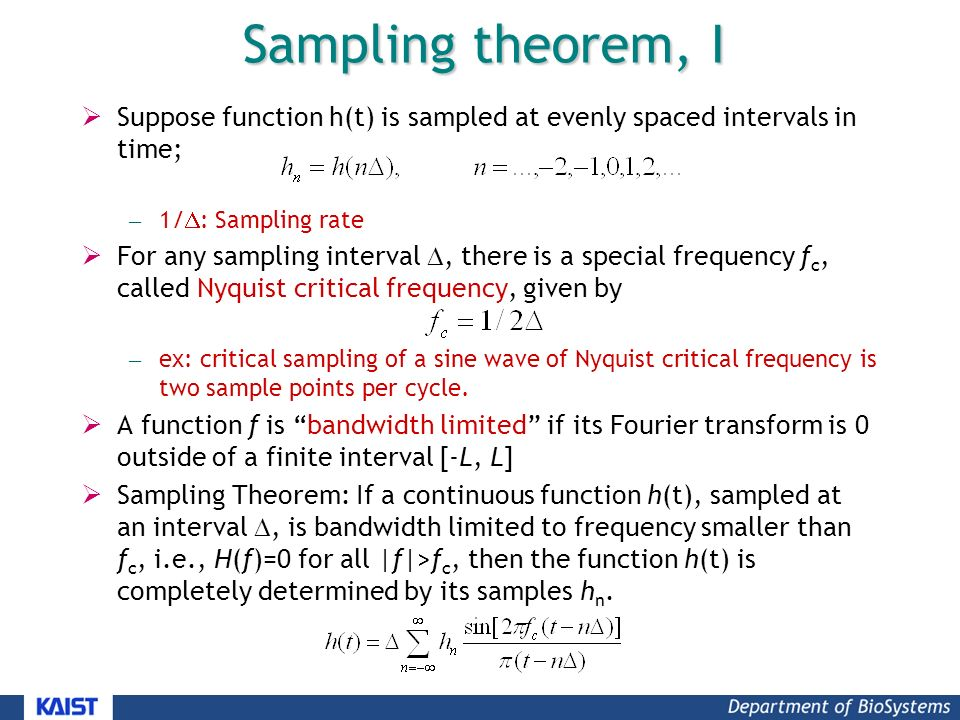 Sampling theorem, I  Suppose function h(t) is sampled at evenly spaced intervals in time; – 1/  : Sampling rate  For any sampling interval , there is a special frequency f c, called Nyquist critical frequency, given by – ex: critical sampling of a sine wave of Nyquist critical frequency is two sample points per cycle.